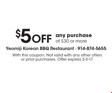 $5 OFF any purchase of $30 or more. With this coupon. Not valid with any other offers or prior purchases. Offer expires 2-3-17.