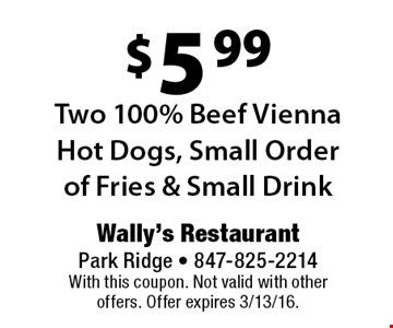 $5.99 Two 100% Beef Vienna Hot Dogs, Small Order of Fries & Small Drink. With this coupon. Not valid with other offers. Offer expires 3/13/16.