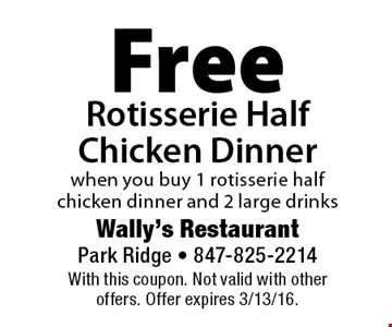 Free Rotisserie Half Chicken Dinner when you buy 1 rotisserie half chicken dinner and 2 large drinks. With this coupon. Not valid with other offers. Offer expires 3/13/16.