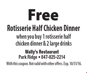 Free Rotisserie Half Chicken Dinner when you buy 1 rotisserie half chicken dinner & 2 large drinks. With this coupon. Not valid with other offers. Exp. 10/31/16.