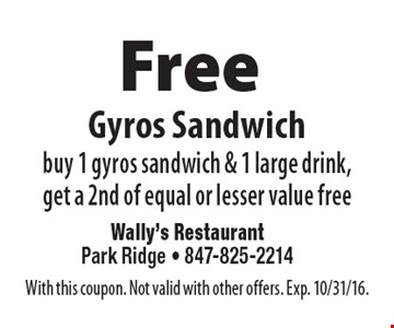 Free Gyros Sandwich buy 1 gyros sandwich & 1 large drink, get a 2nd of equal or lesser value free. With this coupon. Not valid with other offers. Exp. 10/31/16.