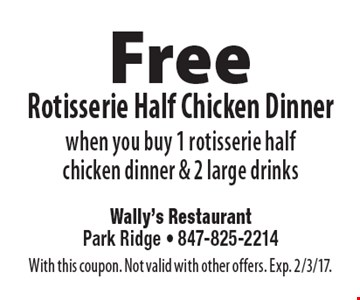 Free Rotisserie Half Chicken Dinner when you buy 1 rotisserie half chicken dinner & 2 large drinks. With this coupon. Not valid with other offers. Exp. 2/3/17.
