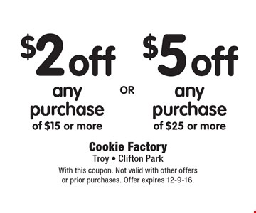 $2 off any purchase of $15 or more OR $5 off any purchase of $25 or more. With this coupon. Not valid with other offers or prior purchases. Offer expires 12-9-16.