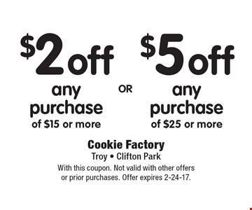 $2 off any purchase of $15 or more OR $5 off any purchase of $25 or more. With this coupon. Not valid with other offers or prior purchases. Offer expires 2-24-17.