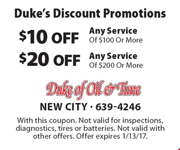 Duke's Discount Promotions $10 OFF Any Service Of $100 Or More or $20 OFF Any Service Of $200 Or More . With this coupon. Not valid for inspections, diagnostics, tires or batteries. Not valid with other offers. Offer expires 1/13/17.