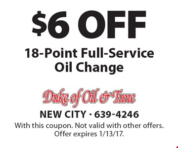 $6 OFF 18-Point Full-Service Oil Change. With this coupon. Not valid with other offers. Offer expires 1/13/17.