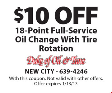 $10 OFF 18-Point Full-Service Oil Change With Tire Rotation. With this coupon. Not valid with other offers. Offer expires 1/13/17.