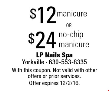 $12 manicure OR $24 no-chip manicure. With this coupon. Not valid with other offers or prior services. Offer expires 12/2/16.