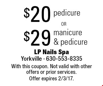 $29 manicure & pedicure OR $20 pedicure. With this coupon. Not valid with other offers or prior services. Offer expires 2/3/17.