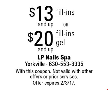$20 and up gel fill-ins OR $13 and up fill-ins. With this coupon. Not valid with other offers or prior services. Offer expires 2/3/17.