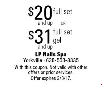 $20 and up full set OR $31 and up full set gel. With this coupon. Not valid with other offers or prior services. Offer expires 2/3/17.