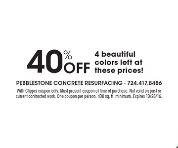 40% OFF 4 beautiful colors left at these prices!. With Clipper coupon only. Must present coupon at time of purchase. Not valid on past or current contracted work. One coupon per person. 400 sq. ft. minimum. Expires 10/28/16.