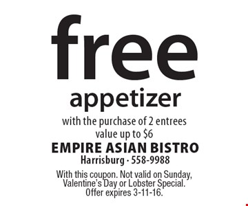 free appetizer with the purchase of 2 entreesvalue up to $6. With this coupon. Not valid on Sunday, Valentine's Day or Lobster Special.Offer expires 3-11-16.