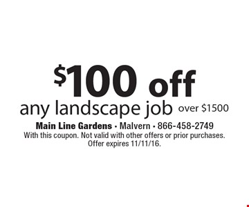 $100 off any landscape job over $1500. With this coupon. Not valid with other offers or prior purchases. Offer expires 11/11/16.