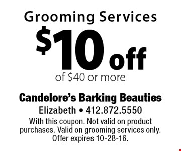 $10 off Grooming Services of $40 or more. With this coupon. Not valid on product purchases. Valid on grooming services only. Offer expires 10-28-16.