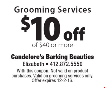 $10 off Grooming Services of $40 or more. With this coupon. Not valid on product purchases. Valid on grooming services only. Offer expires 12-2-16.