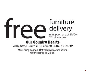 Free furniture delivery. Min. purchase of $1500. 25 mile radius. Must bring coupon. Not valid with other offers. Offer expires 11-25-16.