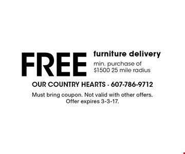 Free furniture delivery min. purchase of $1500 25 mile radius. Must bring coupon. Not valid with other offers. Offer expires 3-3-17.