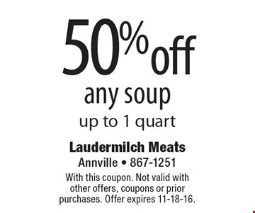 50% off any soup up to 1 quart. With this coupon. Not valid with other offers, coupons or prior purchases. Offer expires 11-18-16.