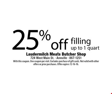 25% off filling up to 1 quart. With this coupon. One coupon per visit. Excludes purchase of gift cards. Not valid with other offers or prior purchases. Offer expires 12-16-16.