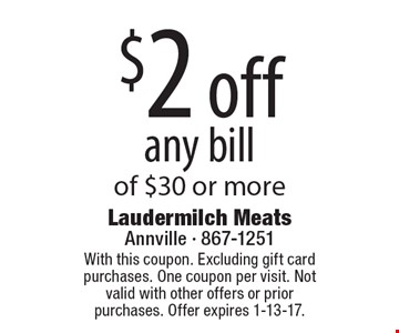 $2 off any bill of $30 or more. With this coupon. Excluding gift card purchases. One coupon per visit. Not valid with other offers or prior purchases. Offer expires 1-13-17.
