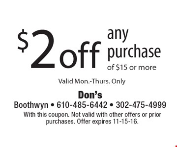$2 off any purchase of $15 or more. Valid Mon.-Thurs. Only. With this coupon. Not valid with other offers or prior purchases. Offer expires 11-15-16.