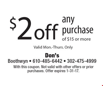 $2 off any purchase of $15 or more. Valid Mon.-Thurs. Only. With this coupon. Not valid with other offers or prior purchases. Offer expires 1-31-17.