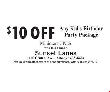 $10 OFF Any Kid's Birthday Party Package. Minimum 6 Kids with this coupon. Not valid with other offers or prior purchases. Offer expires 2/24/17.