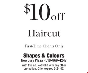 $10 off Haircut. First-Time Clients Only. With this ad. Not valid with any other promotion. Offer expires 2-24-17.