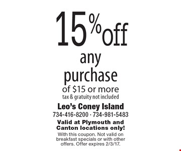 15% off any purchase of $15 or more, tax & gratuity not included. Valid at Plymouth and Canton locations only! With this coupon. Not valid on breakfast specials or with other offers. Offer expires 2/3/17.