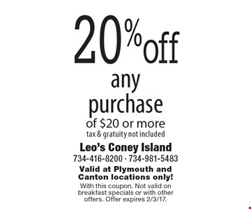 20% off any purchase of $20 or more, tax & gratuity not included. Valid at Plymouth and Canton locations only! With this coupon. Not valid on breakfast specials or with other offers. Offer expires 2/3/17.