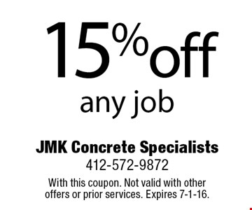15%off any job. With this coupon. Not valid with other offers or prior services. Expires 7-1-16.
