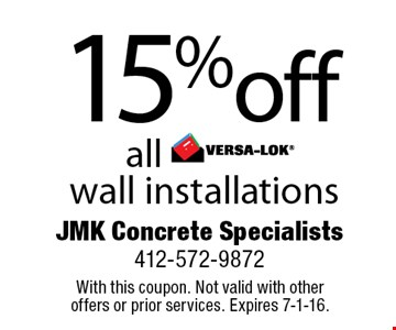 15%off all VERSA-LOK® wall installations . With this coupon. Not valid with other offers or prior services. Expires 7-1-16.