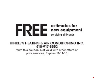 FREE estimates for new equipment. Servicing all brands. With this coupon. Not valid with other offers or prior services. Expires 11-11-16.
