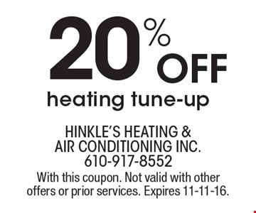 20% OFF heating tune-up. With this coupon. Not valid with other offers or prior services. Expires 11-11-16.