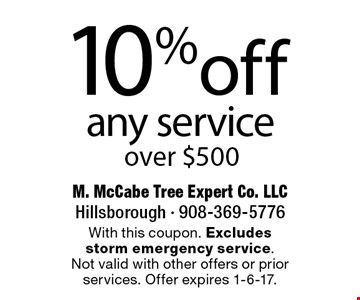 10% off any service over $500. With this coupon. Excludes storm emergency service. Not valid with other offers or prior services. Offer expires 1-6-17.