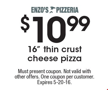 "$10.99 16"" thin crust cheese pizza. Must present coupon. Not valid with other offers. One coupon per customer. Expires 5-20-16."