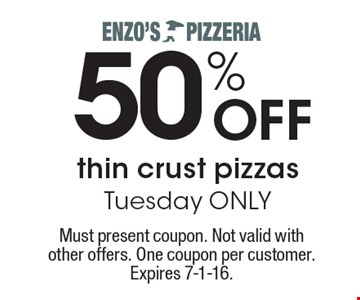 50% OFF thin crust pizzas Tuesday ONLY. Must present coupon. Not valid with other offers. One coupon per customer. Expires 7-1-16.