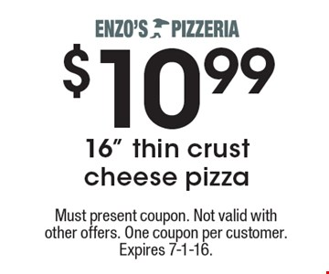 """$10.99 16"""" thin crust cheese pizza. Must present coupon. Not valid with other offers. One coupon per customer. Expires 7-1-16."""