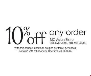 10% off any order. With this coupon. Limit one coupon per table, per check. Not valid with other offers. Offer expires 11-11-16.