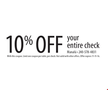 10% OFF your entire check. With this coupon. Limit one coupon per table, per check. Not valid with other offers. Offer expires 11-11-16.
