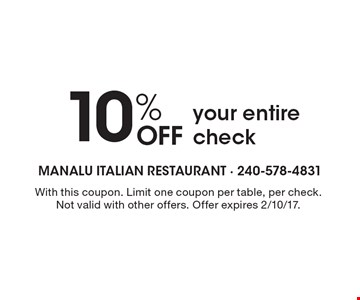 10% Off your entire check. With this coupon. Limit one coupon per table, per check. Not valid with other offers. Offer expires 2/10/17.