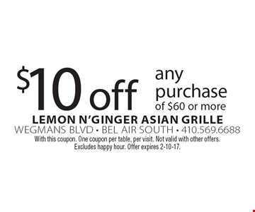 $10 off any purchase of $60 or more. With this coupon. One coupon per table, per visit. Not valid with other offers. Excludes happy hour. Offer expires 2-10-17.