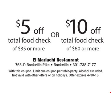 $5 off total food check of $35 or more OR $10 off total food check of $60 or more. With this coupon. Limit one coupon per table/party. Alcohol excluded. Not valid with other offers or on holidays. Offer expires 4-30-16.