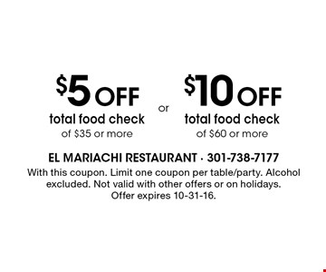 $5 Off total food checkof $35 or more. $10 Off total food checkof $60 or more. . With this coupon. Limit one coupon per table/party. Alcohol excluded. Not valid with other offers or on holidays.Offer expires 10-31-16.