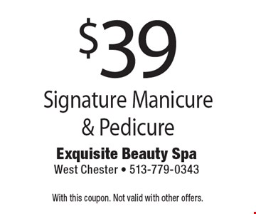 $39 Signature Manicure & Pedicure. With this coupon. Not valid with other offers.
