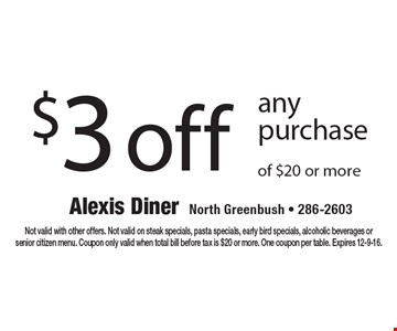 $3 off any purchase of $20 or more. Not valid with other offers. Not valid on steak specials, pasta specials, early bird specials, alcoholic beverages or senior citizen menu. Coupon only valid when total bill before tax is $20 or more. One coupon per table. Expires 12-9-16.