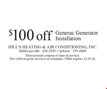 $100 off Generac Generator Installation. Must present coupon at time of service. Not valid on prior services or estimates. Offer expires 12-31-16.