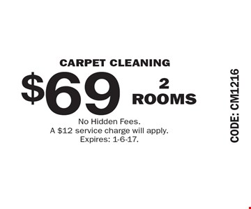 $69 CARPET CLEANING 2 ROOMS. No Hidden Fees. A $12 service charge will apply. Expires: 1-6-17.