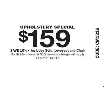 $159 upholstery special save 10% - Includes Sofa, Loveseat and Chair. No Hidden Fees. A $12 service charge will apply. Expires: 1-6-17.